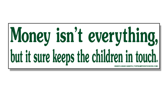 Bumper Sticker Money Isn't Everything, But It Sure Keeps The Kids In Touch
