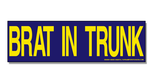 Bumper Sticker Brat In Trunk