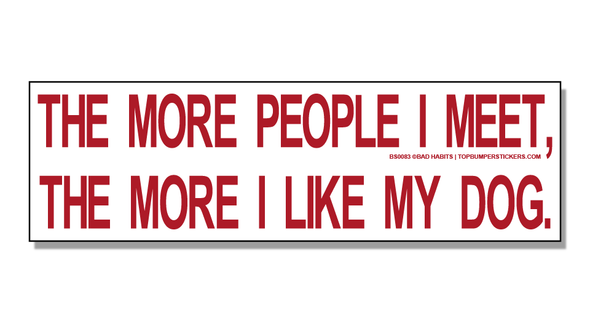 Bumper Sticker The More People I Meet, The More I Like My Dog