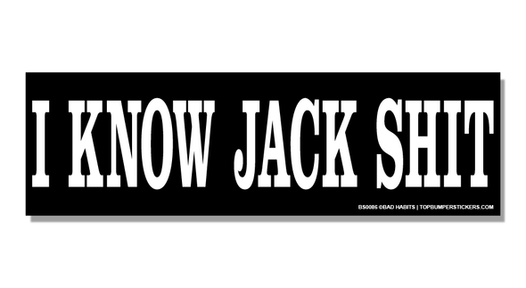 Bumper Sticker I Know Jack Shit
