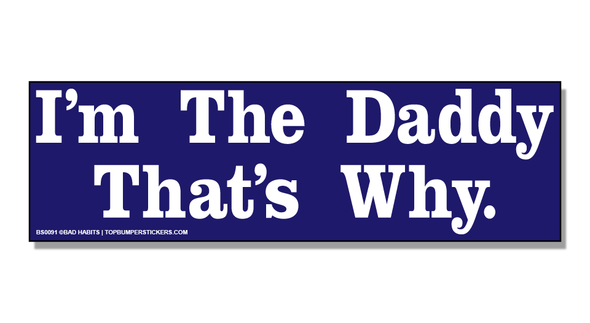 Bumper Sticker I'm The Daddy, That's Why