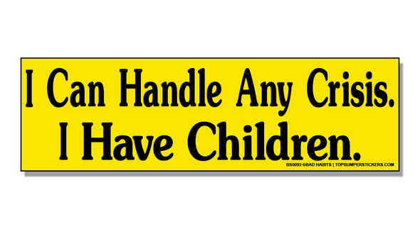 Bumper Sticker I Can Handle Any Crisis—I Have Children