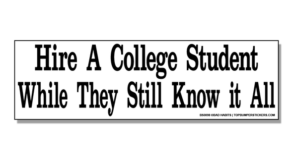Bumper Sticker Hire A College Student While They Still Know It All