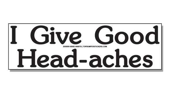 Bumper Sticker I Give Good Head-Aches