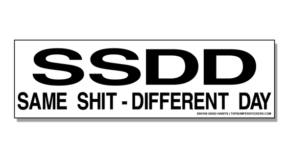Bumper Sticker S.S.D.D. - Same Shit Different Day