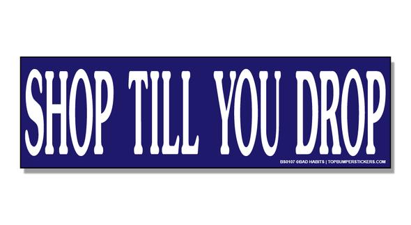 Bumper Sticker Shop Till You Drop