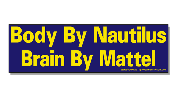 Bumper Sticker Body By Nautilus—Brain By Mattel