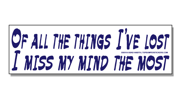 Bumper Sticker Of All The Things I've Lost, I Miss My Mind The Most