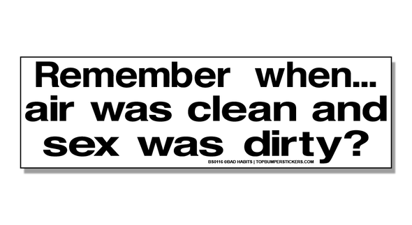 Bumper Sticker Remember When Air Was Clean And Sex Was Dirty?