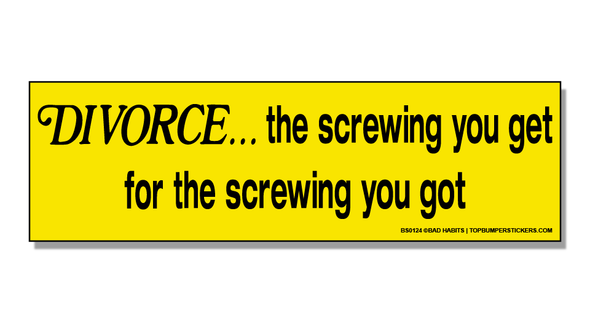 Bumper Sticker Divorce: The Screwing You Get For The Screwing You Got