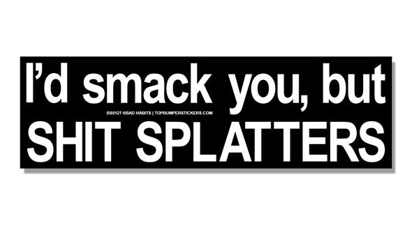 Bumper Sticker I'd Smack You But Shit Splatters