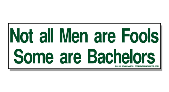 Bumper Sticker Not All Men Are Fools, And Some Are Bachelors