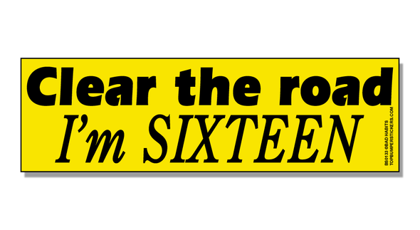 Bumper Sticker Clear The Road, I'm Sixteen