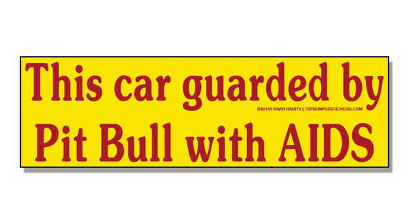 Bumper Sticker This Car Guarded By Pit Bull With AIDS