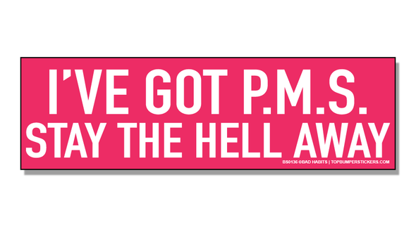 Bumper Sticker I've Got P.M.S.—Stay The Hell Away