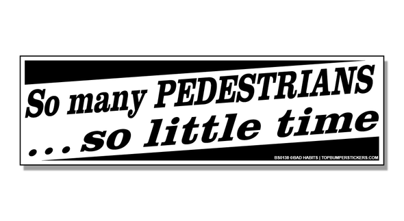 Bumper Sticker So Many Pedestrians, So Little Time