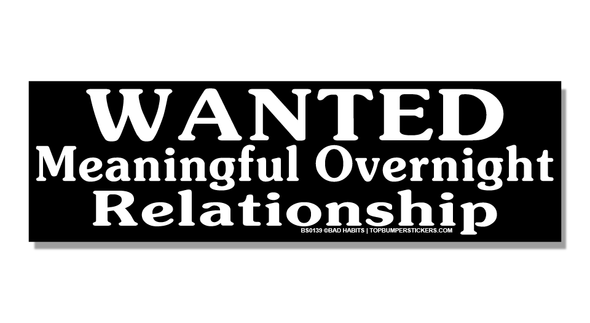 Bumper Sticker Wanted: Meaningful Overnight Relationship