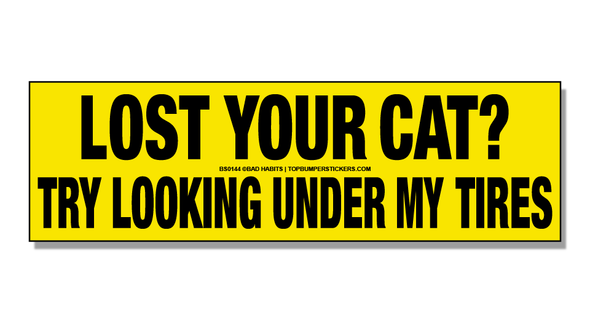 Bumper Sticker Lost Your Cat? Try Looking Under My Tires