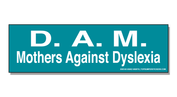 Bumper Sticker D.A.M.—Mothers Against Dyslexia