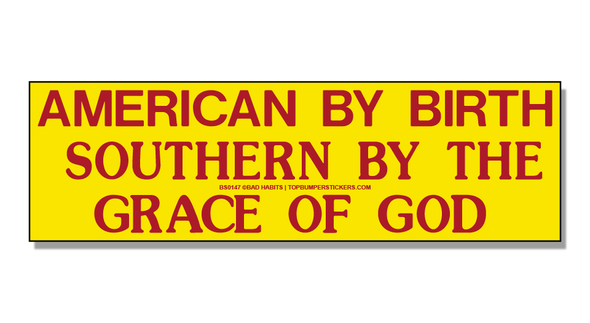 Bumper Sticker American By Birth. Southern By The Grace Of God