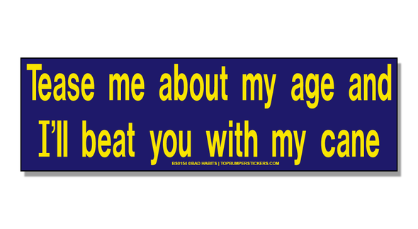 Bumper Sticker Tease Me About My Age And I'll Hit You With My Cane