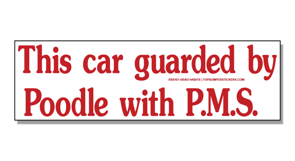 Bumper Sticker This Car Guarded By A Poodle With PMS