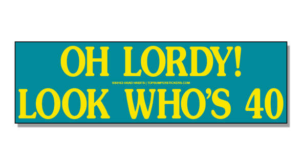Bumper Sticker Oh Lordy! Look Who's Forty
