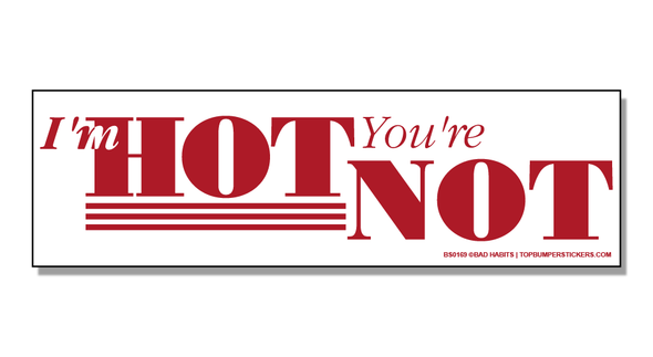 Bumper Sticker I'm Hot—You're Not