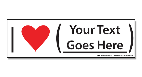 Bumper Sticker I Love… [Custom Text]