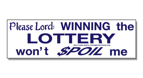 Bumper Sticker Please Lord—Winning The Lottery Won't Spoil Me