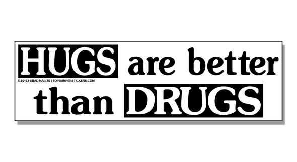 Bumper Sticker Hugs Are Better Than Drugs