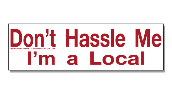 Bumper Sticker Don't Hassle Me—I'm A Local