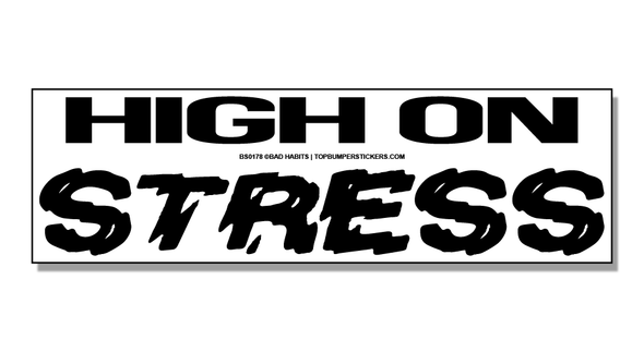 Bumper Sticker High On Stress