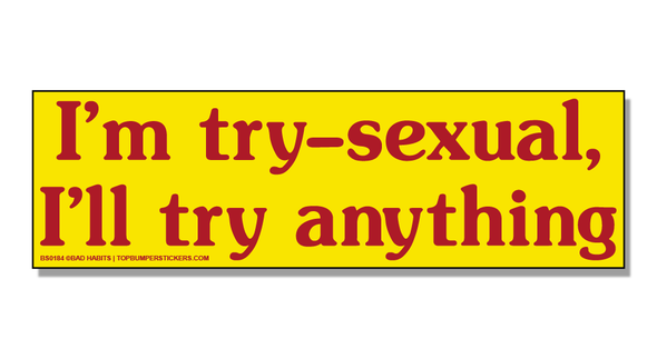 Bumper Sticker I'm Try-Sexual—I'll Try Anything