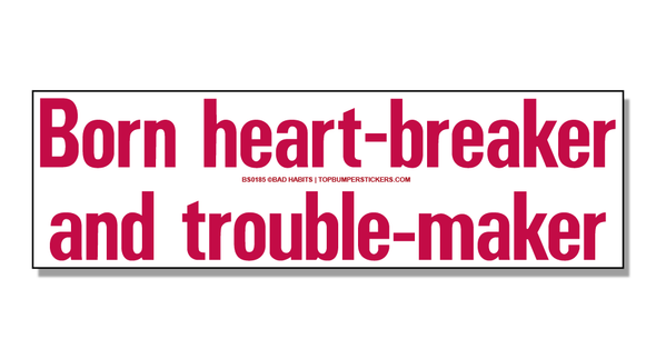 Bumper Sticker Born Heart-Breaker And Trouble-Maker