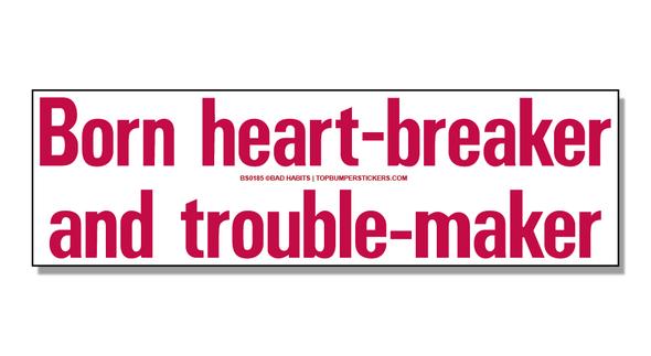 Bumper Sticker Born Heart-Breaker And Trouble-Maker