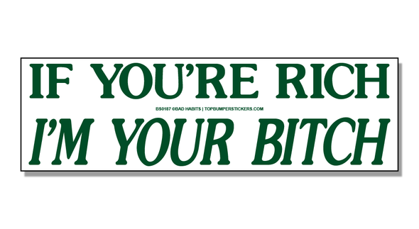 Bumper Sticker If You're Rich, I'm Your Bitch