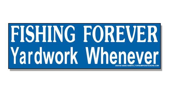 Bumper Sticker Fishing Forever—Yardwork Never