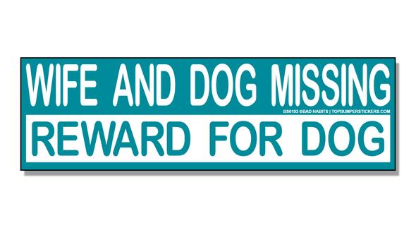 Bumper Sticker Wife And Dog Missing—Reward For Dog