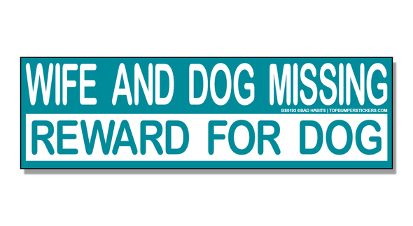 Bumper Sticker Wife And Dog Missing—Reward For Dog