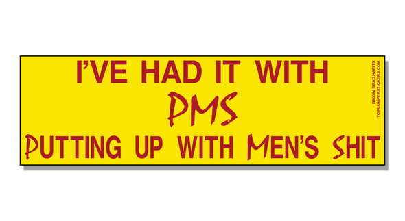 Bumper Sticker I've Had It With P.M.S.—Putting Up With Men's Shit