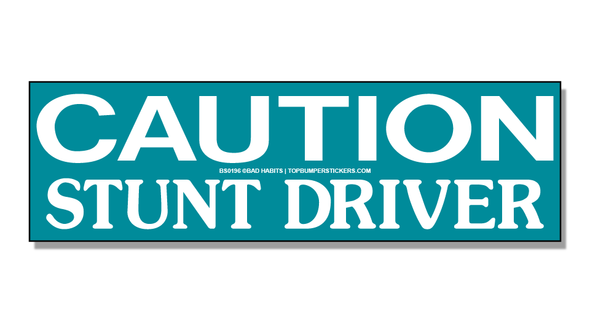 Bumper Sticker Caution: Stunt Driver