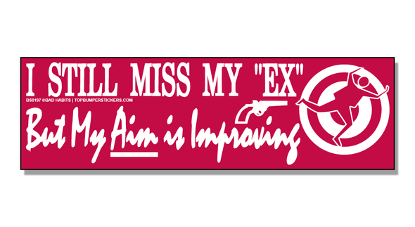Bumper Sticker I Still Miss My Ex, But My Aim Is Improving