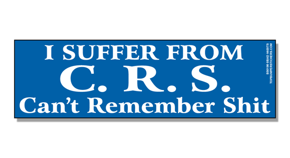 Bumper Sticker I Suffer From C.R.S.—Can't Remember Shit