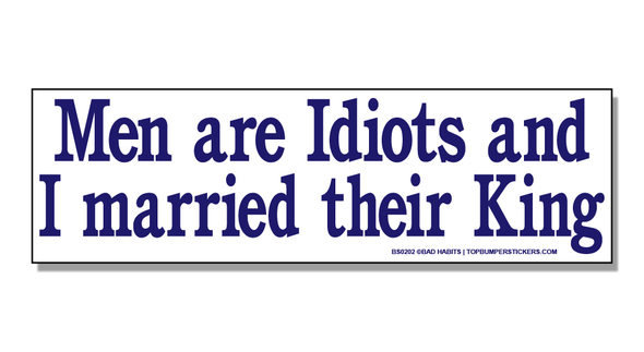Bumper Sticker Men Are Idiots And I Married Their King