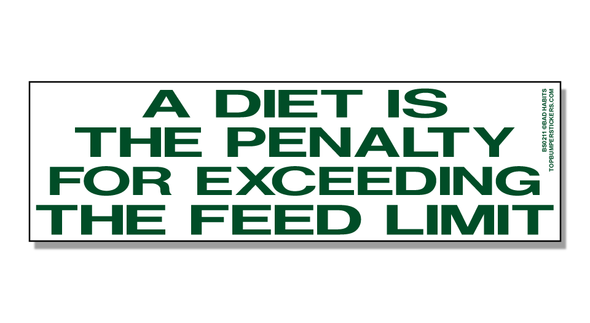 Bumper Sticker A Diet Is The Penalty For Exceeding The Feed Limit