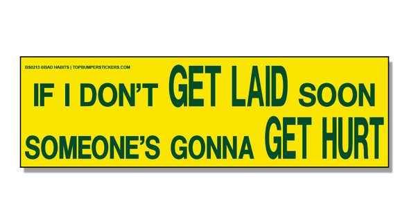 Bumper Sticker If I Don't Get Laid Soon Somebody's Gonna Get Hurt