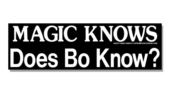 Bumper Sticker Magic Knows. Does Bo Know?
