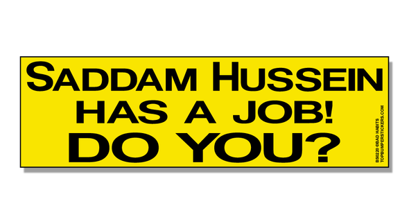Bumper Sticker Saddam Hussein Has A Job—Do You?