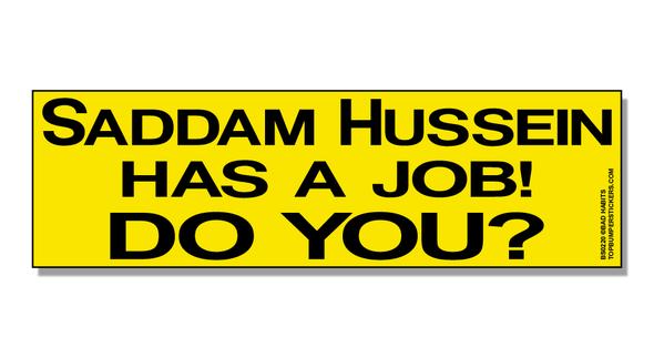 Bumper Sticker Saddam Hussein Has A Job—Do You?